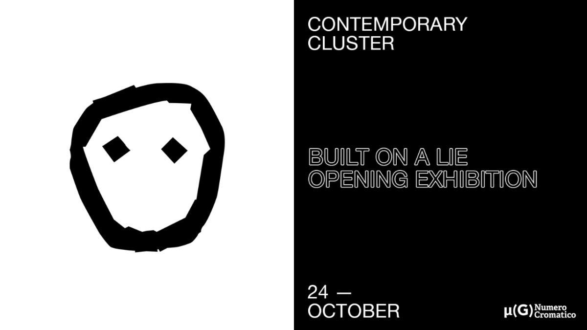 Contemporary Cluster presenta BUILT ON A LIE, un progetto by Numero Cromatico